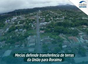 Mecias comenta mudanças na MP sobre transferência de terras para RR